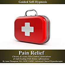 Pain Relief Guided Self Hypnosis: Chronic & Acute Pain Control, Relaxation, & Self Healing with Bonus Affirmations  by Anna Thompson Narrated by Anna Thompson