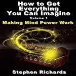 How to Get Everything You Can Imagine, Volume 1: How Mind Power Works | Stephen Richards