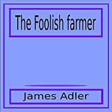 The Foolish Farmer Audiobook by James Adler Narrated by James Adler