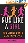 Run Like a Girl: How Strong Women Mak...