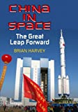 China in Space: The Great Leap Forward (Springer Praxis Books / Space Exploration) (146145042X) by Harvey, Brian