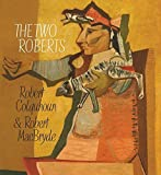 img - for The Two Roberts: Robert Colquhoun and Robert MacBryde by Clarke, Adrian, Elliot, Patrick, Brown, Davey (2015) Paperback book / textbook / text book