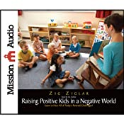 The New Raising Positive Kids in a Negative World | [Zig Ziglar]