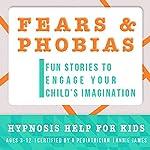Childhood Fears & Phobias: Hypnosis Help to Decrease Child Anxiety & Fear | Joel Thielke