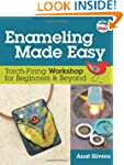 Enameling Made Easy: Torch-Firing Wor...