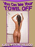 YOU CAN TAKE YOUR TOWEL OFF! (A Hot Stone Massage First Lesbian Sex Erotica Story) (Hot Young Sex Encounters)