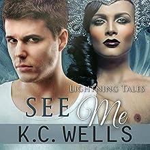 See Me: Lightning Tales, Volume 3 | Livre audio Auteur(s) : K.C. Wells Narrateur(s) : Joel Leslie