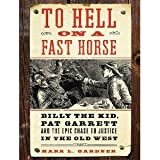 img - for To Hell on a Fast Horse: Billy the Kid, Pat Garrett, and the Epic Chase to Justice in the Old West [Audiobook][Unabridged] (Audio CD) book / textbook / text book