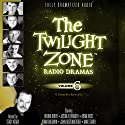 The Twilight Zone Radio Dramas, Volume 6 Radio/TV Program by Rod Serling Narrated by  full cast