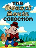 img - for The Morris Mouse Collection: All 5 Stories for Kids in the Morris Mouse Series Ages 4-8 book / textbook / text book