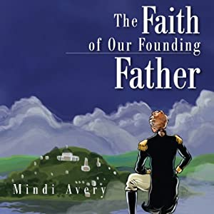 The Faith of Our Founding Father | [Mindi Avery]