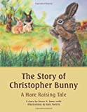 The Story of Christopher Bunny: A Hare Raising Tale