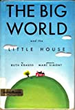 Big World and the Little House (0060233214) by Ruth Krauss