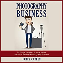 Photography Business: 20 Things You Need to Know Before Starting a Successful Photography Business (       UNABRIDGED) by James Carren Narrated by John Edmondson