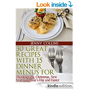 30 Great Recipes with 15 Dinner Menus for - Thanksgiving, Christmas, New Year, Valentine's Day & Easter! (Tastefully Simple Recipes Book 9)