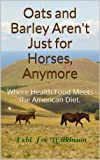 Oats and Barley Arent Just for Horses, Anymore: Where Health Food Meets the American Diet.