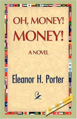 NEW Oh, Money! Money! by Eleanor H. Porter