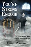 Youre Strong Enough: A Quest to Discover Who Really Are