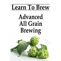 Advanced All Grain Brewing