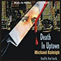 Death in Uptown: A Paul Whelan Mystery (       UNABRIDGED) by Michael Raleigh Narrated by Ron Verela