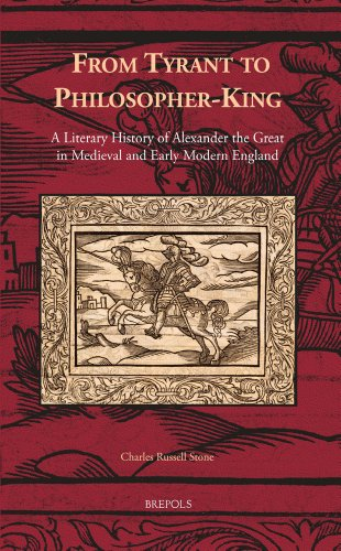 From Tyrant to Philosopher-King: A Literary History of Alexander the Great in Medieval and Early Modern England (Cursor Mundi)