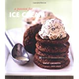A Passion for Ice Cream: 95 Recipes for Fabulous Desserts ~ Emily Luchetti