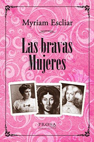 LAS BRAVAS MUJERES: Historia de las mujeres que hicieron historia buscando igualdad con el hombre. (Miradas sobre la mujer nº 2)