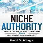 Niche Authority: The Ultimate Guide to Finding Your Niche and Dominating It Hörbuch von Paul D. Kings Gesprochen von: Dave Wright