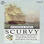 Scurvy: How a Surgeon, a Mariner, and a Gentlemen Solved the Greatest Medical Mystery of the Age of Sail | Stephen R. Bown