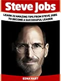 img - for Steve Jobs: Learn 22 Amazing Tips from Steve Jobs to Become a Successful Leader (Steve Jobs, Steve Jobs books, becoming Steve Jobs) book / textbook / text book