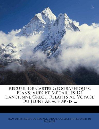 Recueil de Cartes Geographiques, Plans, Vues Et M Dailles de L'Ancienne Gr Ce, Relatifs Au Voyage Du Jeune Anacharsis ...