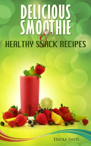 Delicious Smoothie & Healthy Snack Recipes by Ericka Smits