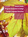 img - for Toward Useful Program Evaluation in College Foreign Language Education book / textbook / text book