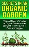 Secrets in an Organic Garden: Tips an...