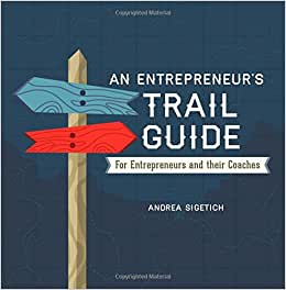 An Entrepreneur's Trail Guide: For Entrepreneurs And Their Coaches