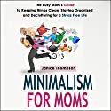 Minimalism for Moms: The Busy Mom's Guide to Keeping Things Clean, Staying Organized and Decluttering for a Stress Free Life Audiobook by Janice Thompson Narrated by Beth Kesler