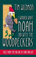 I Wonder What Noah Did with the Woodpeckers:…