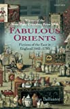 Fabulous Orients: Fictions of the East in England 1662-1785 (0199234299) by Ballaster, Ros