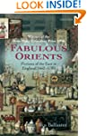 Fabulous Orients: Fictions of the Eas...