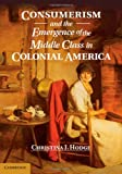 img - for Consumerism and the Emergence of the Middle Class in Colonial America book / textbook / text book