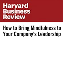 How to Bring Mindfulness to Your Company's Leadership Other by Megan Reitz, Michael Chaskalson Narrated by Fleet Cooper
