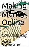 Making Money Online: Real Ways to Make Real Money on the Internet with (Mostly) Surveys