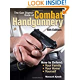 The Gun Digest Book of Combat Handgunnery, 6th Edition by Massad Ayoob and Massad F. Ayoob