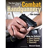 The Gun Digest Book of Combat Handgunnery, 6th Edition ~ Massad F. Ayoob