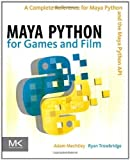 Maya Python for Games and Film: A Complete Reference for the Maya Python API