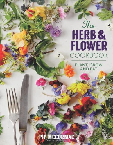 The Herb and Flower Cookbook: Plant, Grow and Eat