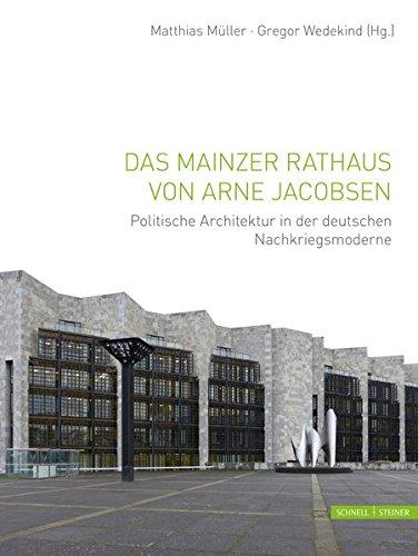 Das Mainzer Rathaus von Arne Jacobsen: Politische Architektur in der deutschen Nachkriegsmoderne