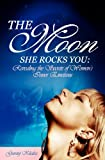 The Moon She Rocks YOU: Secrets of a woman's inner nature