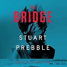 The Bridge Audiobook by Stuart Prebble Narrated by Alex Collins
