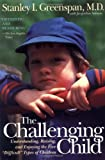 "The Challenging Child: Understanding, Raising, and Enjoying the Five """"Difficult"""" Types of Children"
